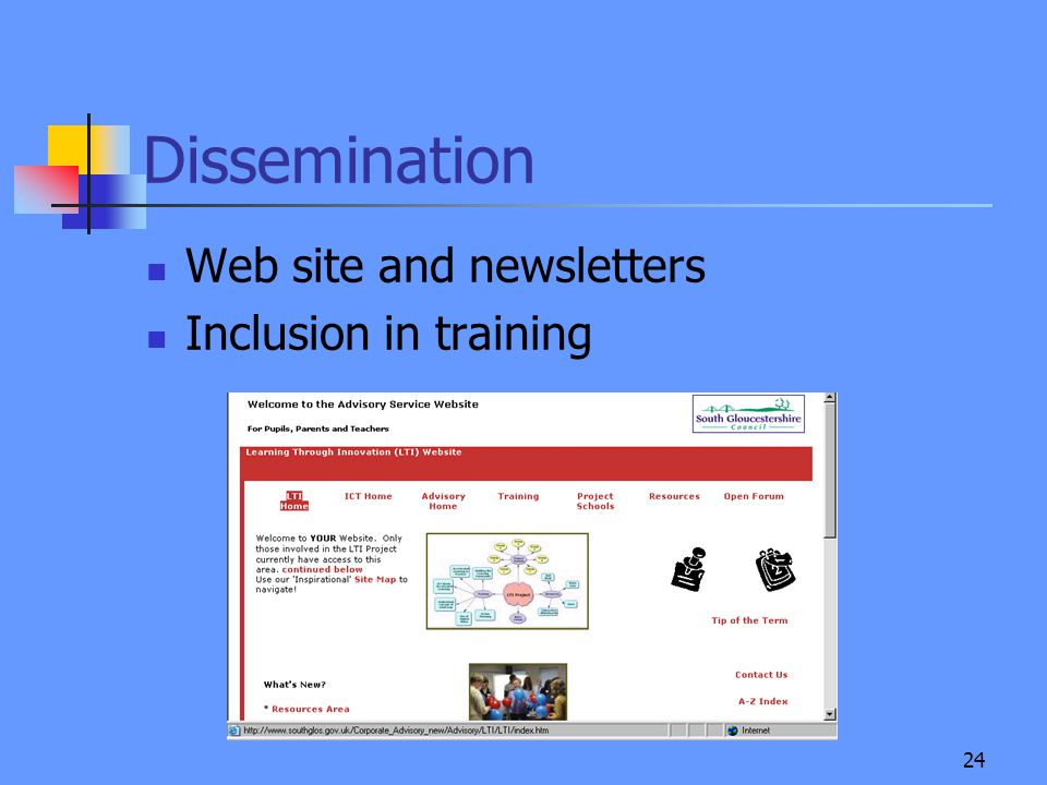 24 Dissemination Web site and newsletters Inclusion in training