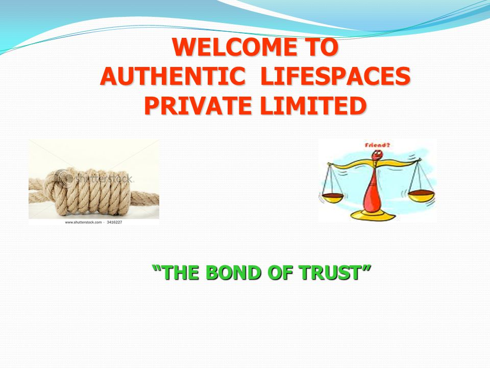 THE BOND OF TRUST WELCOME TO AUTHENTIC LIFESPACES PRIVATE LIMITED