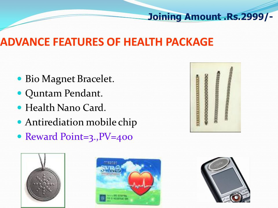 ADVANCE FEATURES OF HEALTH PACKAGE Bio Magnet Bracelet. Quntam Pendant. Health Nano Card. Antirediation mobile chip Reward Point=3.,PV=400 Joining Amo