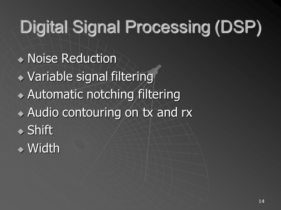 14 Digital Signal Processing (DSP) Noise Reduction Noise Reduction Variable signal filtering Variable signal filtering Automatic notching filtering Au