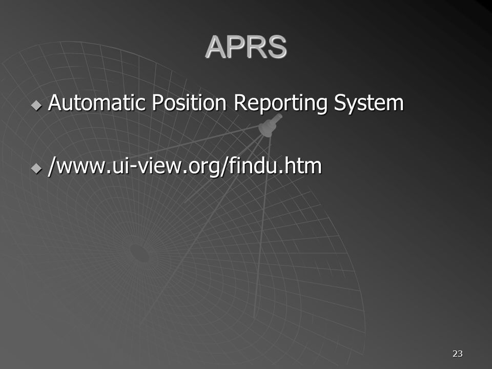 23 APRS Automatic Position Reporting System Automatic Position Reporting System /www.ui-view.org/findu.htm /www.ui-view.org/findu.htm