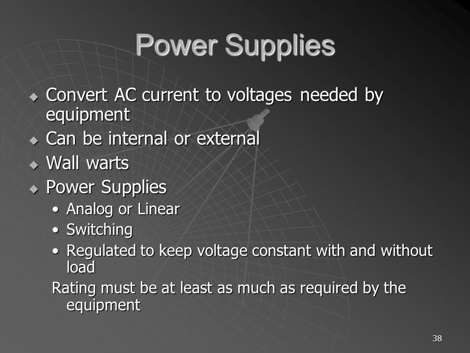 38 Power Supplies Convert AC current to voltages needed by equipment Convert AC current to voltages needed by equipment Can be internal or external Ca