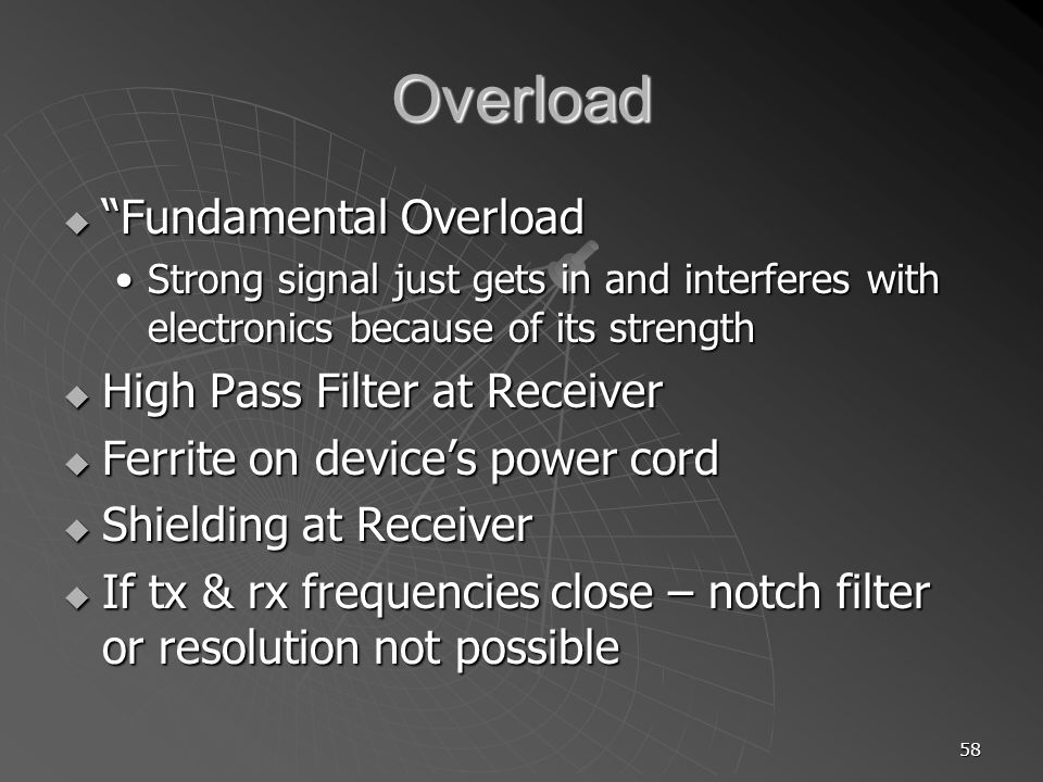 58 Overload Fundamental Overload Fundamental Overload Strong signal just gets in and interferes with electronics because of its strengthStrong signal
