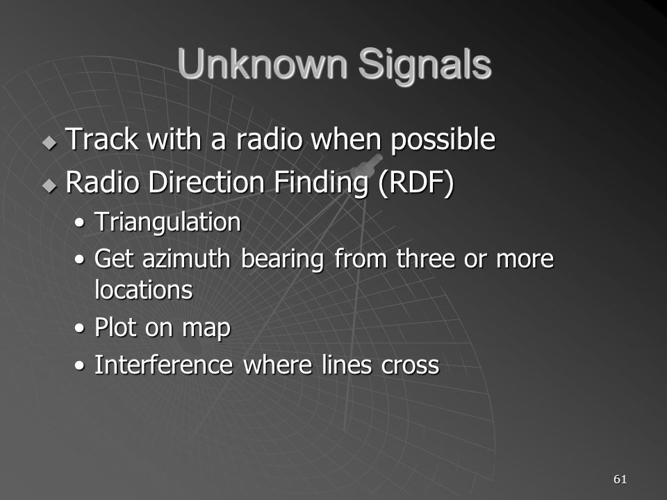 61 Unknown Signals Track with a radio when possible Track with a radio when possible Radio Direction Finding (RDF) Radio Direction Finding (RDF) Trian
