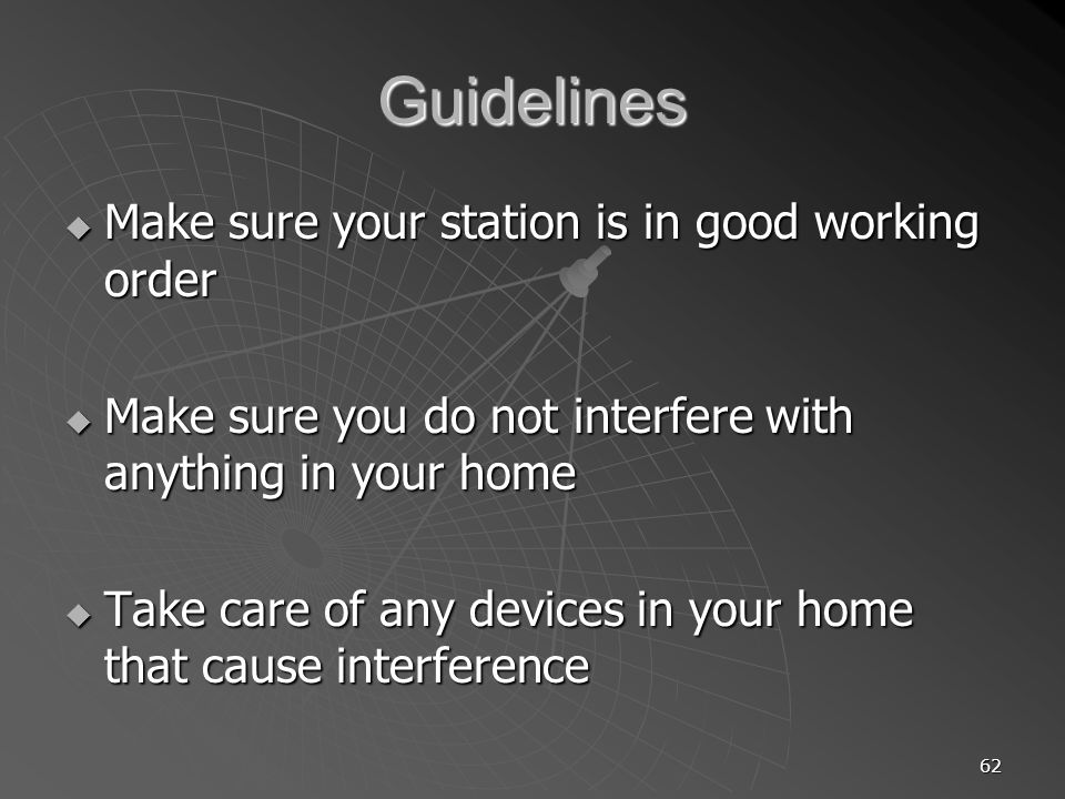 62 Guidelines Make sure your station is in good working order Make sure your station is in good working order Make sure you do not interfere with anyt