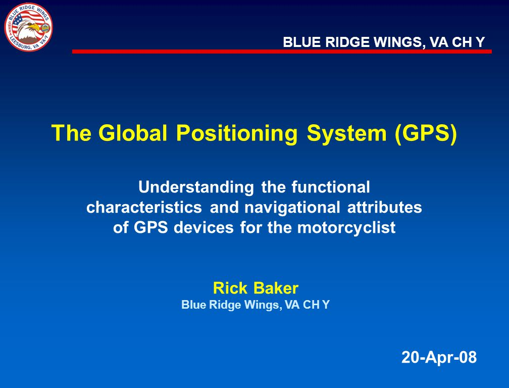 BLUE RIDGE WINGS, VA CH Y The Global Positioning System (GPS) Understanding the functional characteristics and navigational attributes of GPS devices
