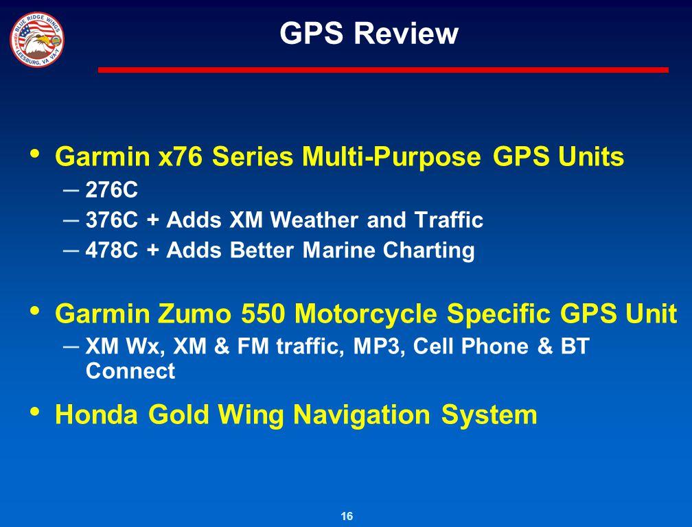 16 GPS Review Garmin x76 Series Multi-Purpose GPS Units 276C 376C + Adds XM Weather and Traffic 478C + Adds Better Marine Charting Garmin Zumo 550 Mot