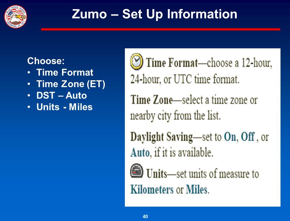 40 Zumo – Set Up Information Choose: Time Format Time Zone (ET) DST – Auto Units - Miles