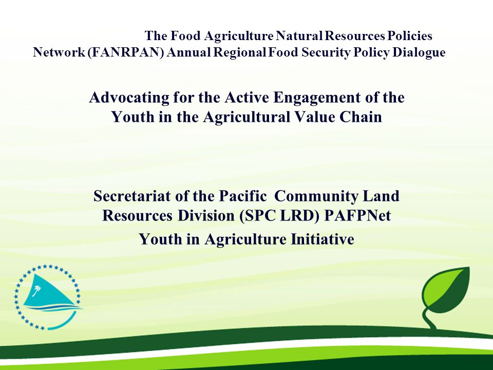 The Food Agriculture Natural Resources Policies Network (FANRPAN) Annual Regional Food Security Policy Dialogue Advocating for the Active Engagement o