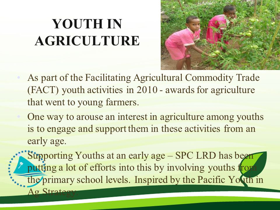 YOUTH IN AGRICULTURE As part of the Facilitating Agricultural Commodity Trade (FACT) youth activities in 2010 - awards for agriculture that went to yo