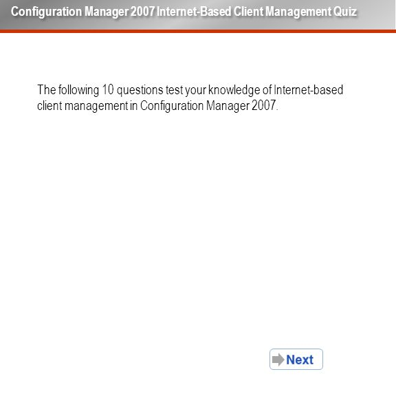 The following 10 questions test your knowledge of Internet-based client management in Configuration Manager 2007.