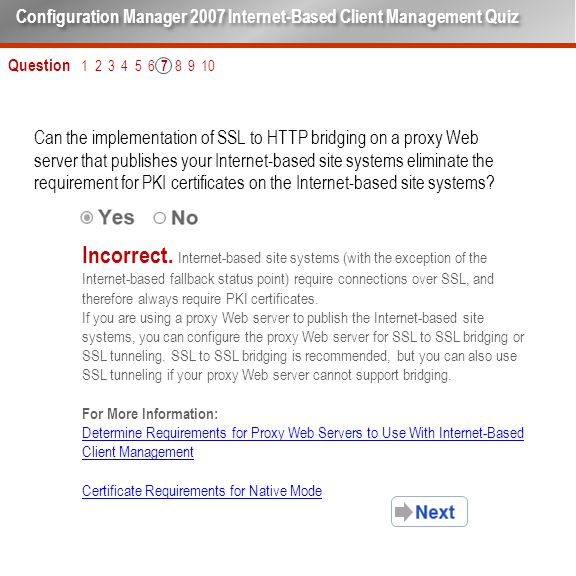Question 1 2 3 4 5 6 7 8 9 10 Can the implementation of SSL to HTTP bridging on a proxy Web server that publishes your Internet-based site systems eliminate the requirement for PKI certificates on the Internet-based site systems.