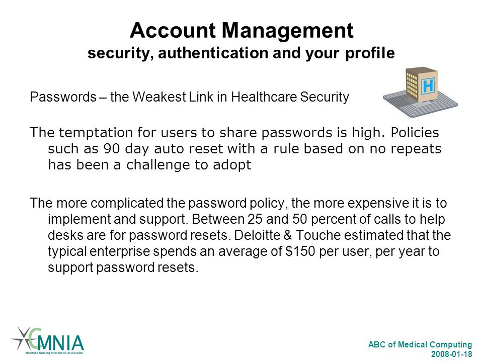 ABC of Medical Computing 2008-01-18 Account Management security, authentication and your profile Passwords – the Weakest Link in Healthcare Security T