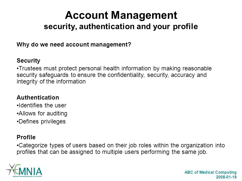 ABC of Medical Computing 2008-01-18 Account Management security, authentication and your profile Why do we need account management? Security Trustees