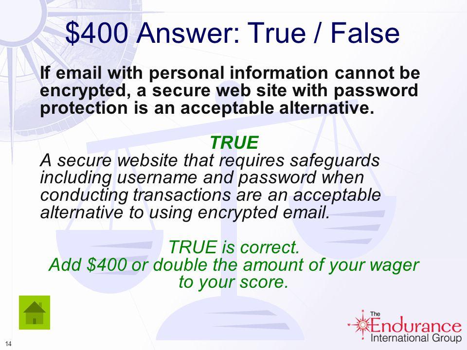 13 $400 Question: True / False Daily Double.
