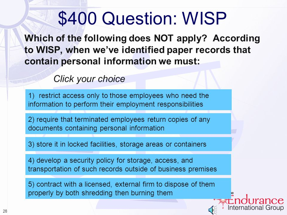 27 $300 Answer: WISP According to WISP, if a security breach is discovered, we must: 2) conduct and document a post-incident review of the events and actions taken Your answer is correct.