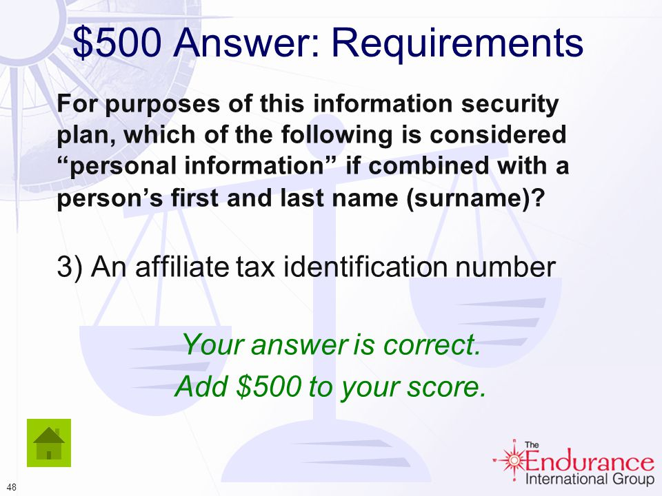 47 $500 Answer: Requirements For purposes of this information security plan, which of the following is considered personal information if combined with a persons first and last name (surname).