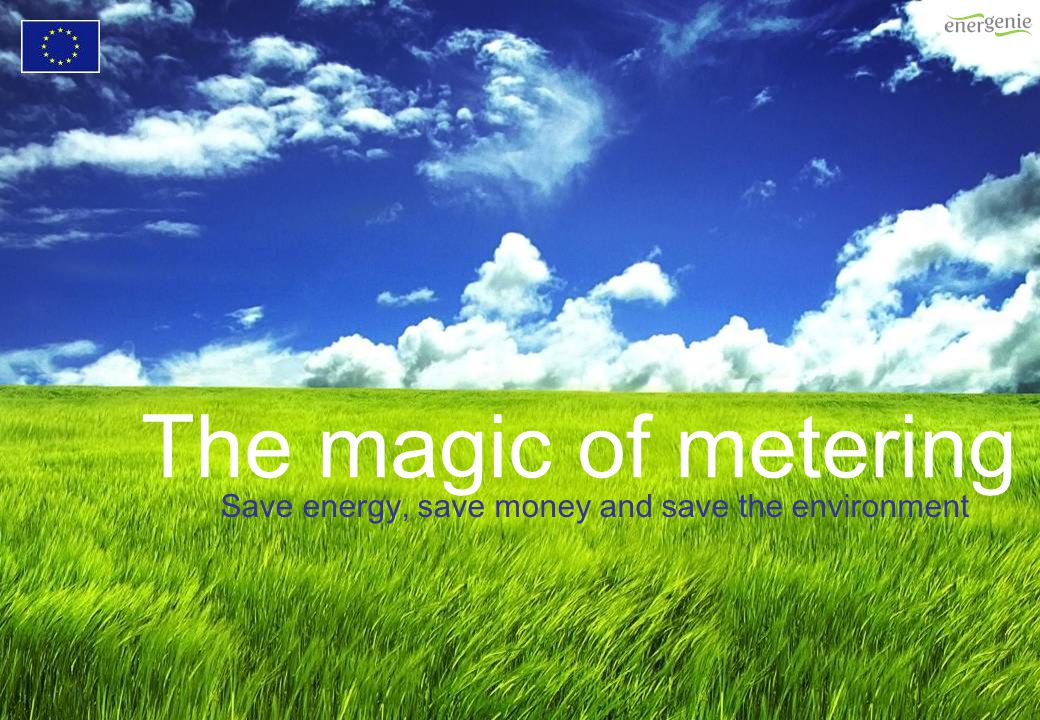 The magic of metering Save energy, save money and save the environment