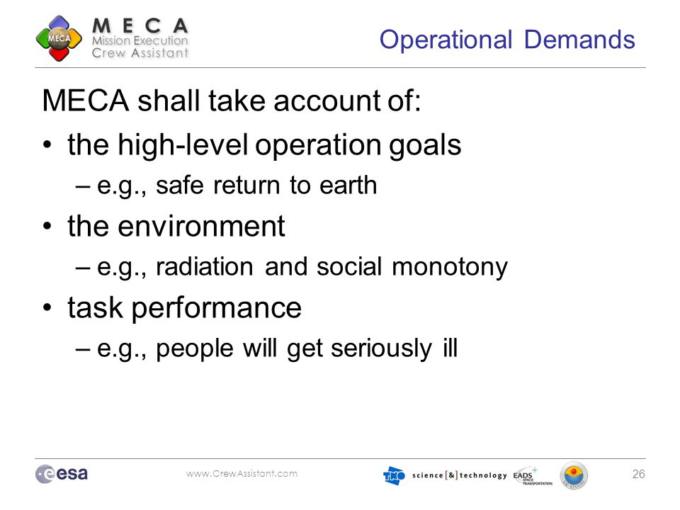 www.CrewAssistant.com 26 Operational Demands MECA shall take account of: the high-level operation goals –e.g., safe return to earth the environment –e
