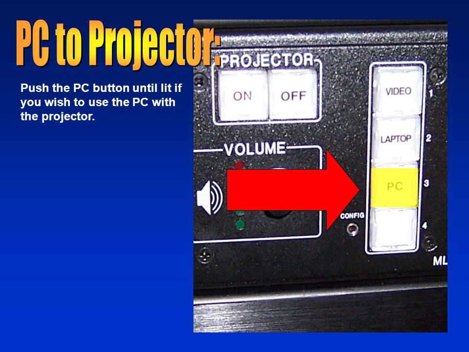 Push the PC button until lit if you wish to use the PC with the projector.