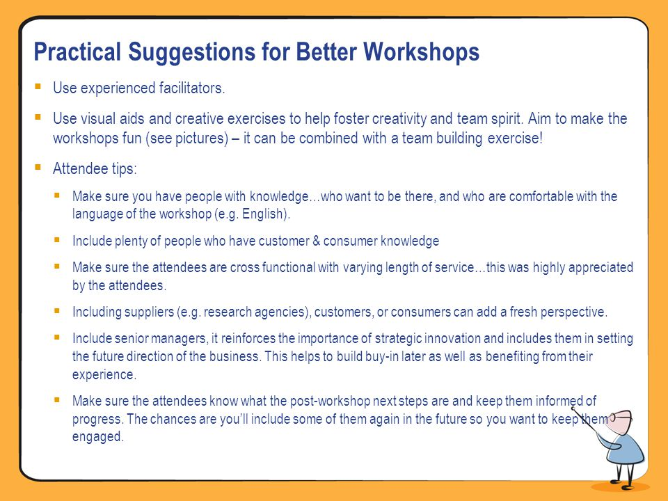 Practical Suggestions for Better Workshops Use experienced facilitators.