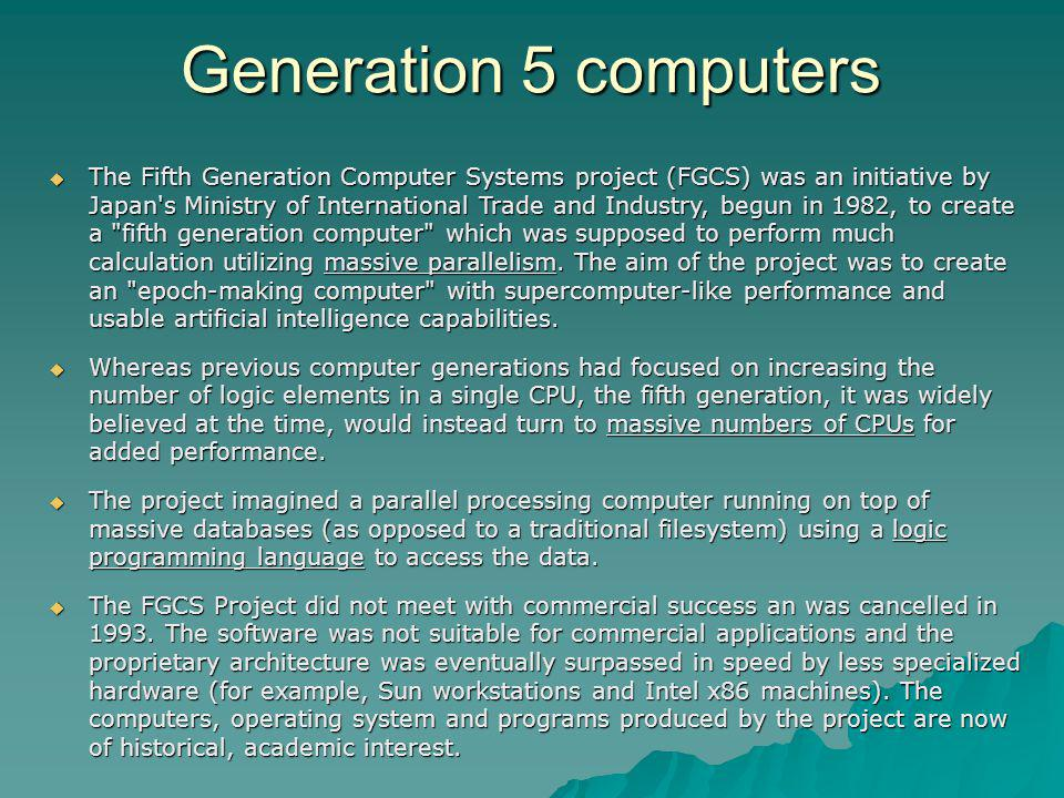 The Fifth Generation Computer Systems project (FGCS) was an initiative by Japan's Ministry of International Trade and Industry, begun in 1982, to crea