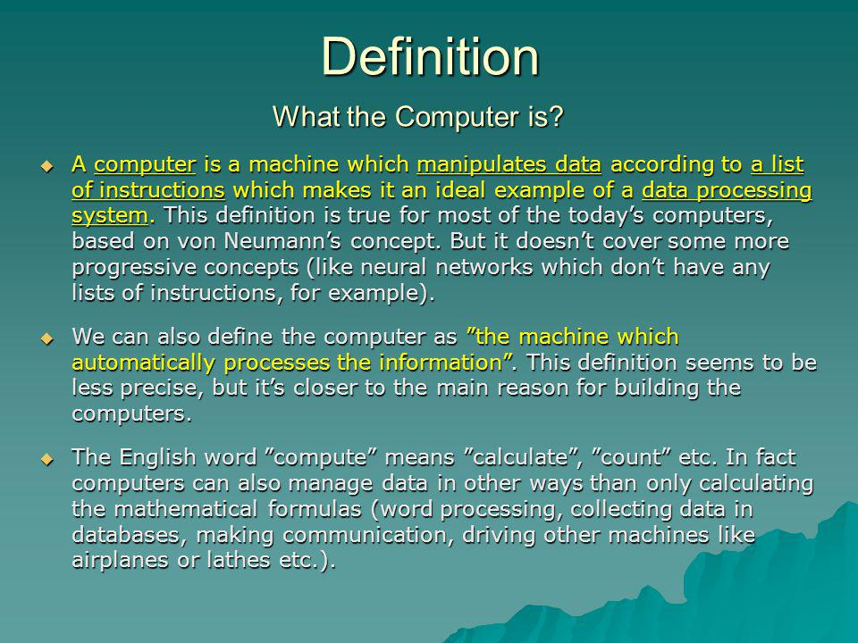 Definition A computer is a machine which manipulates data according to a list of instructions which makes it an ideal example of a data processing sys