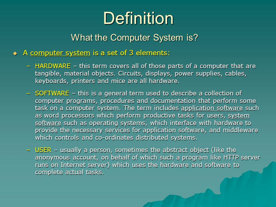 Definition A computer system is a set of 3 elements: A computer system is a set of 3 elements: –HARDWARE – this term covers all of those parts of a co