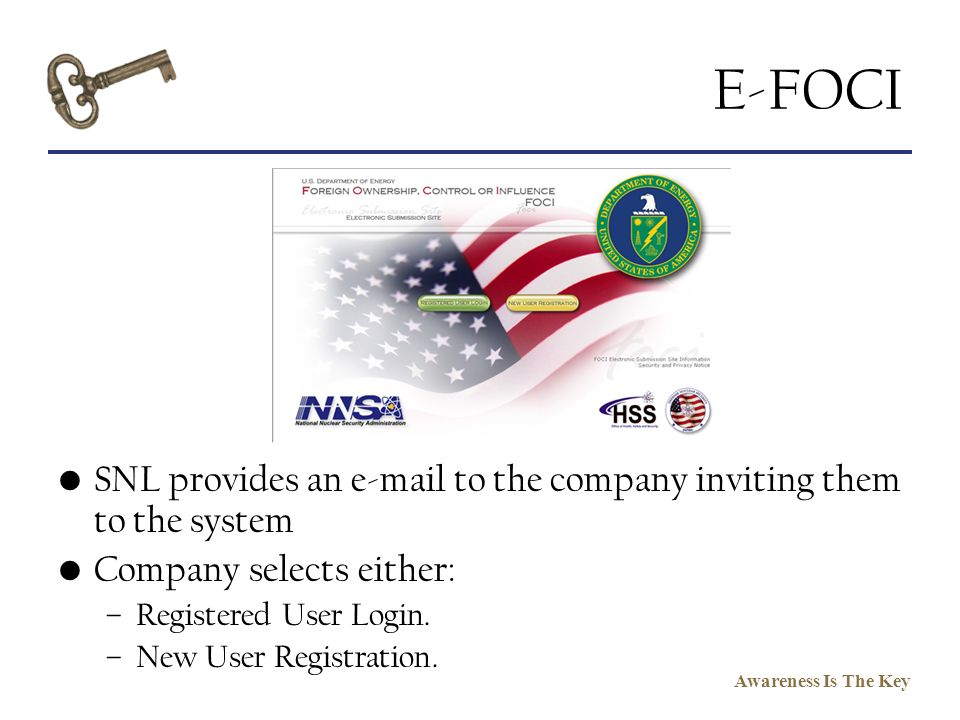 Awareness Is The Key E-FOCI SNL provides an e-mail to the company inviting them to the system Company selects either: –Registered User Login. –New Use