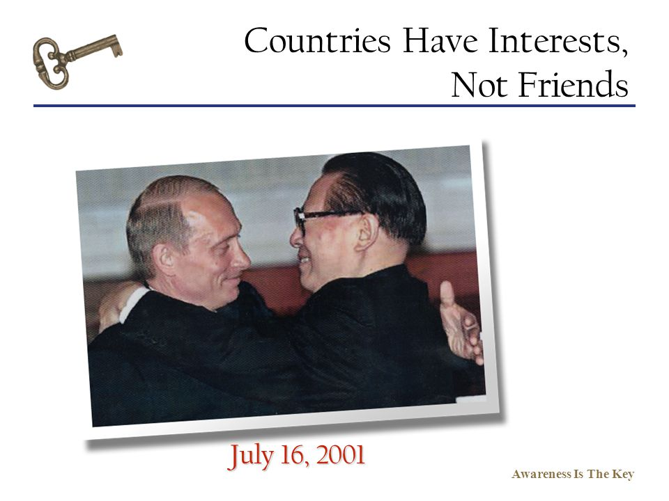 Countries Have Interests, Not Friends July 16, 2001