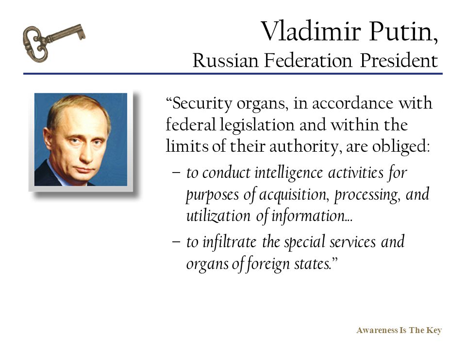 Awareness Is The Key Vladimir Putin, Russian Federation President Security organs, in accordance with federal legislation and within the limits of the