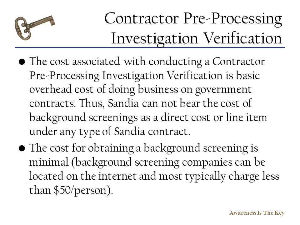 Awareness Is The Key Contractor Pre-Processing Investigation Verification The cost associated with conducting a Contractor Pre-Processing Investigatio