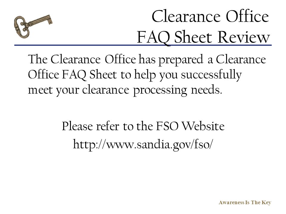 Awareness Is The Key Clearance Office FAQ Sheet Review The Clearance Office has prepared a Clearance Office FAQ Sheet to help you successfully meet yo