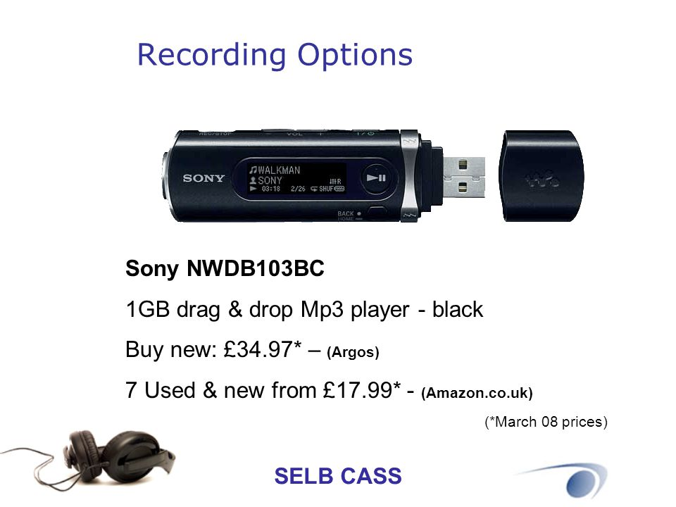 SELB CASS Recording Options Sony NWDB103BC 1GB drag & drop Mp3 player - black Buy new: £34.97* – (Argos) 7 Used & new from £17.99* - (Amazon.co.uk) (*