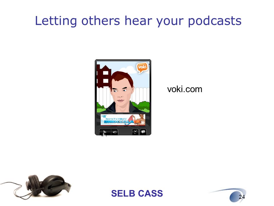 SELB CASS 24 Letting others hear your podcasts voki.com