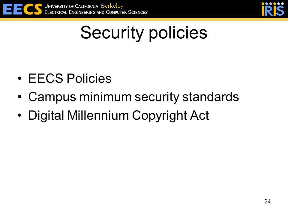 Security policies EECS Policies Campus minimum security standards Digital Millennium Copyright Act 24 E LECTRICAL E NGINEERING AND C OMPUTER S CIENCES