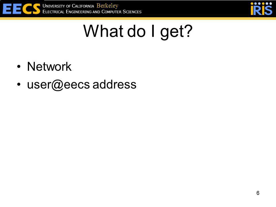 What do I get? Network user@eecs address 6 E LECTRICAL E NGINEERING AND C OMPUTER S CIENCES U NIVERSITY OF C ALIFORNIA Berkeley