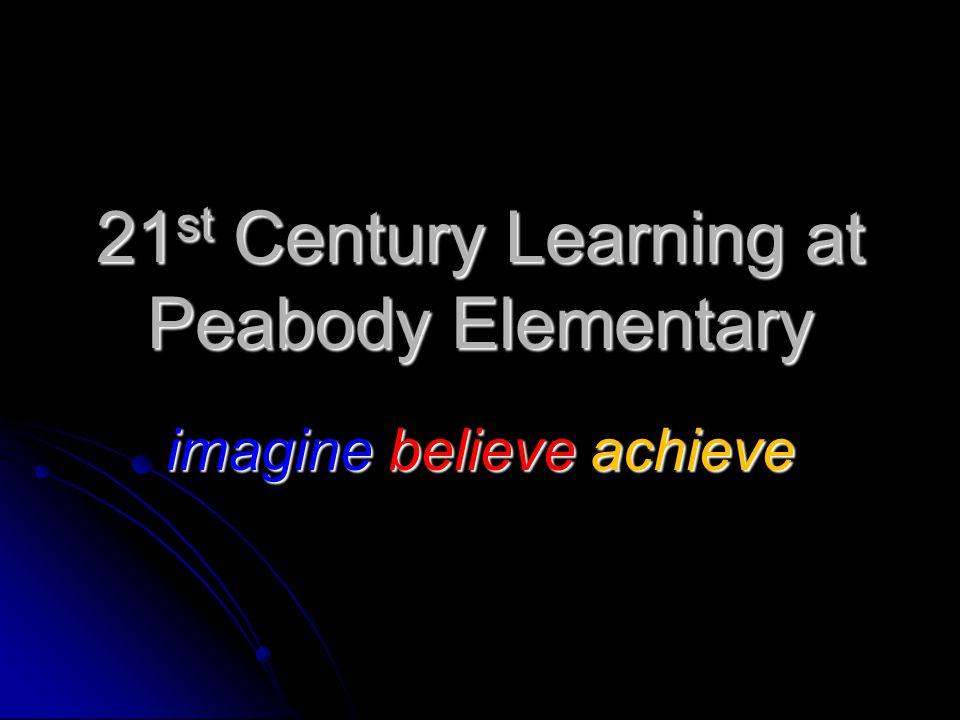 21 st Century Learning at Peabody Elementary imagine believe achieve