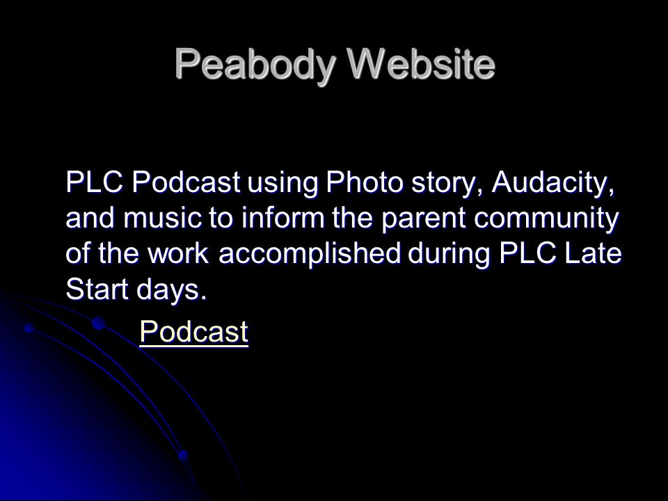Peabody Website PLC Podcast using Photo story, Audacity, and music to inform the parent community of the work accomplished during PLC Late Start days.