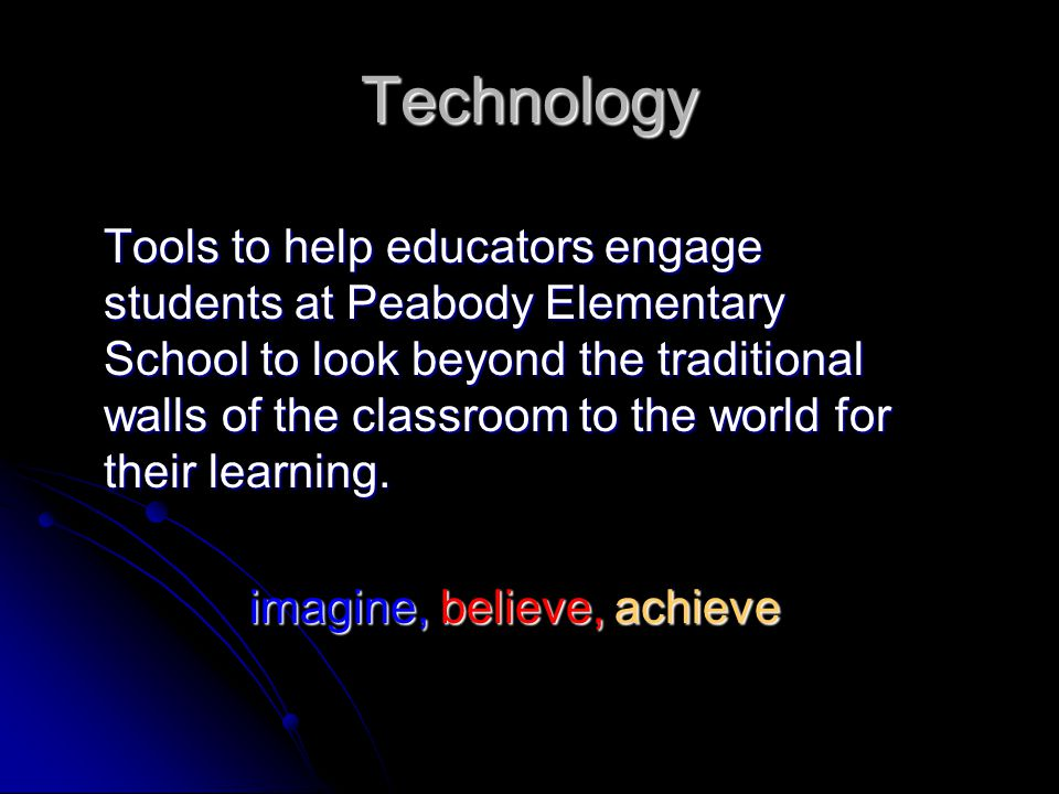 Technology Tools to help educators engage students at Peabody Elementary School to look beyond the traditional walls of the classroom to the world for their learning.