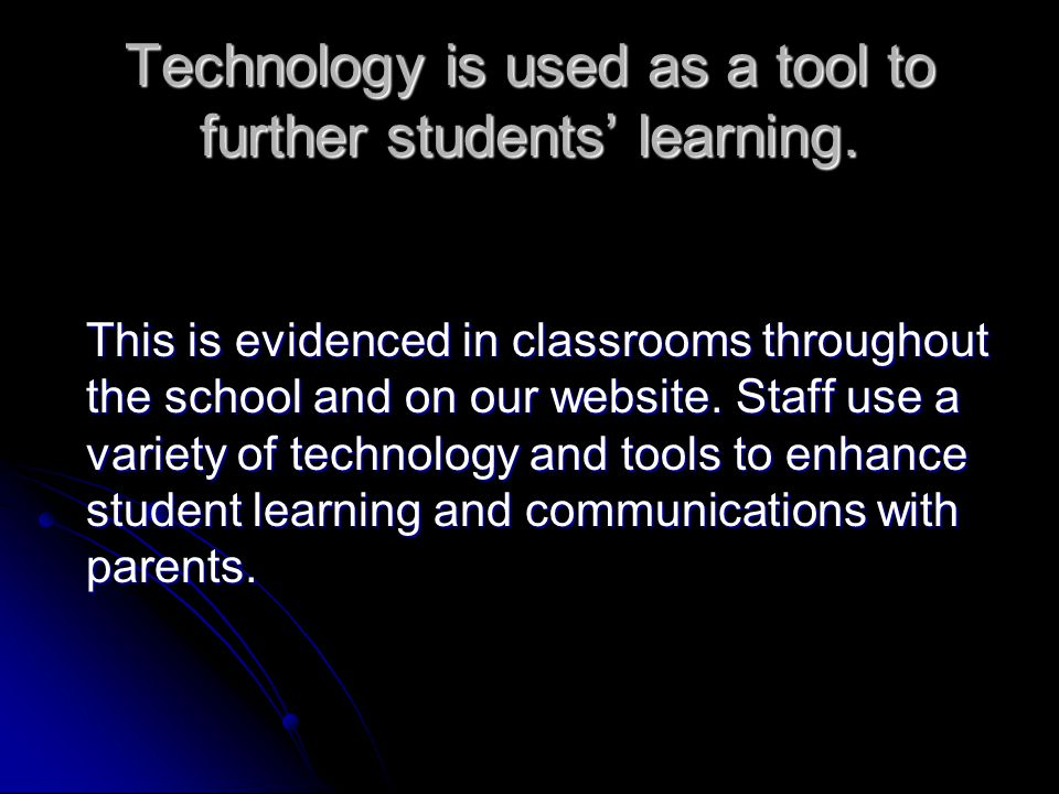 Technology is used as a tool to further students learning.