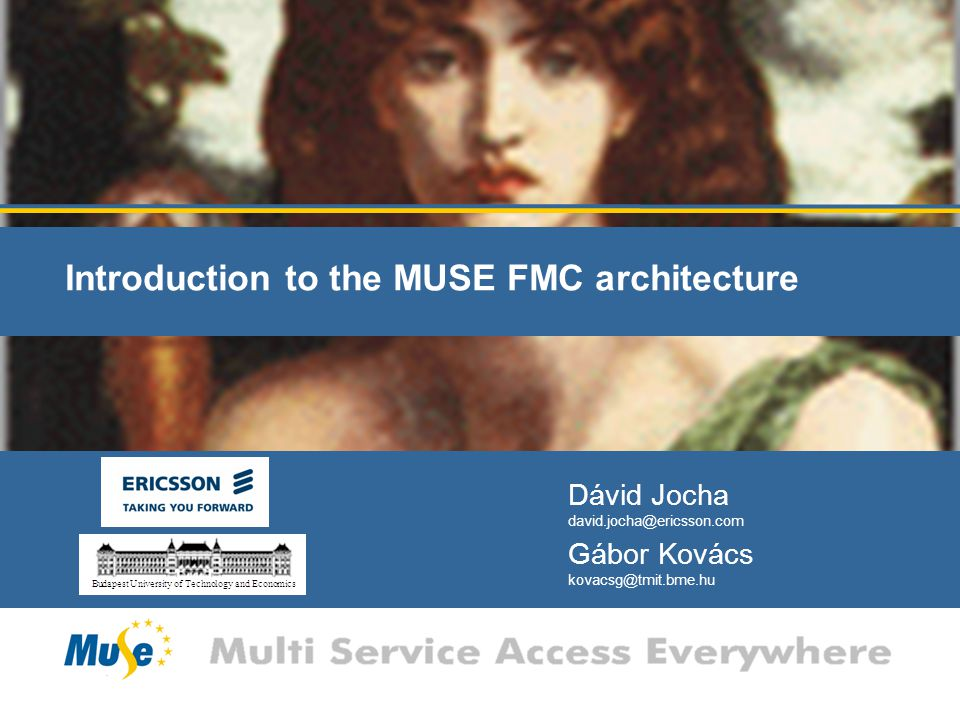 Muse Summer School, July 2007, Budapest Introduction to the MUSE FMC network architecture (12) Challenges with multi-access > Access to subscribed services at any location Personalization of network services, individuals rather than household Common subscriber management Ensure service delivery over any access type > Differentiate and control subscriber traffic Introduction of new unique nomadic services Service aware handling of subscriber traffic (QoS) Flexible charging based on service and access type > Multi-standard environment DSLF, 3GPP, IEEE, WiMAX, ETSI TISPAN Terminal > Mobility Hand-over between access technologies Session continuity Roaming