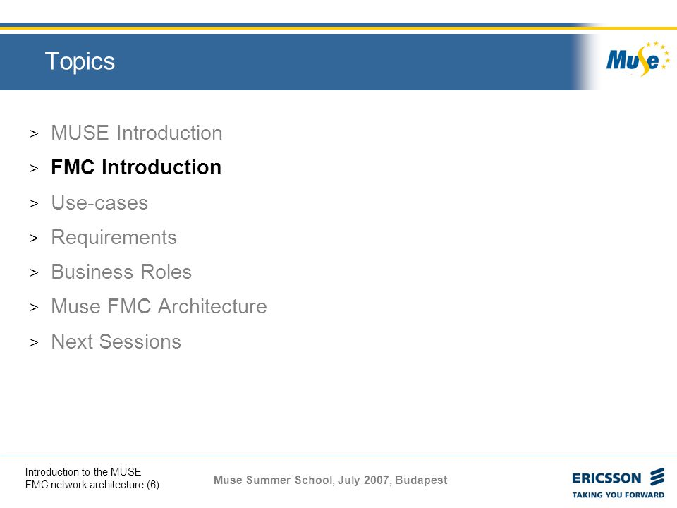 Muse Summer School, July 2007, Budapest Introduction to the MUSE FMC network architecture (27) Actors and roles in the architecture 2 > Network Service Provider: Provides the function for Internet services SLA with Packager Credentials to Connectivity Provider Network access parameters to Packager ~ an ISP in the current terminology without address allocation, like T-Online, DataNet, UPC, TVNET etc.