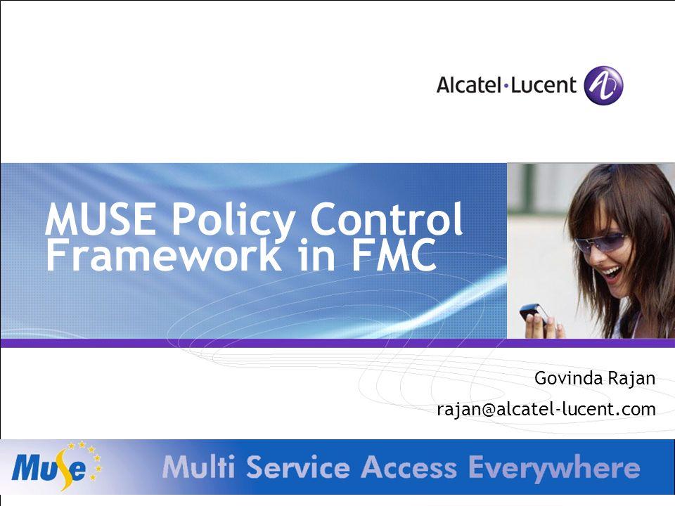 MUSE Policy Control Framework in FMC Govinda Rajan rajan@alcatel-lucent.com