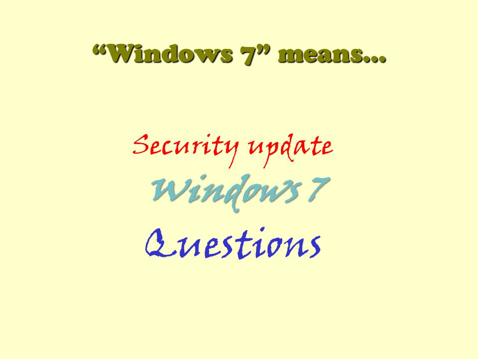 Windows 7 means… Security update Windows 7 Questions