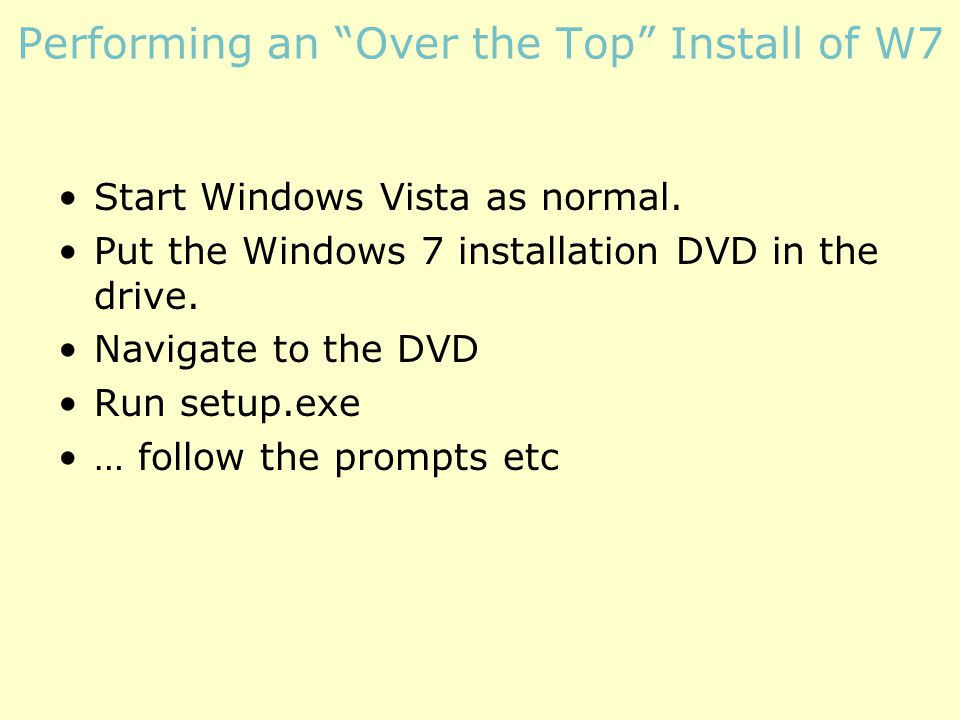 Performing an Over the Top Install of W7 Start Windows Vista as normal.