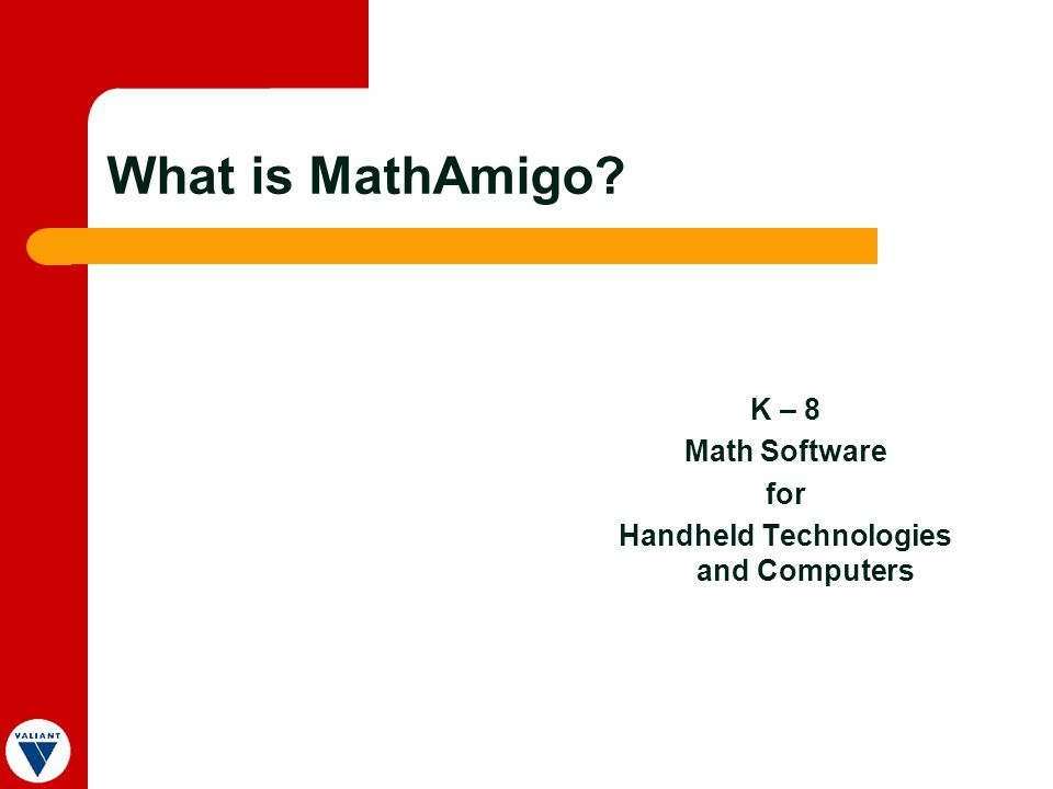 What is MathAmigo? K – 8 Math Software for Handheld Technologies and Computers