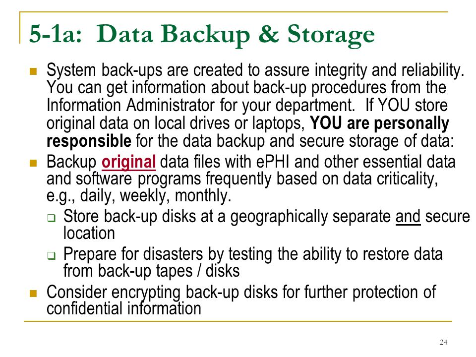 24 5-1a: Data Backup & Storage System back-ups are created to assure integrity and reliability.