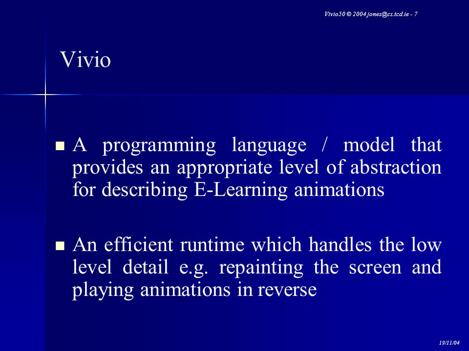 Vivio50 © 2004 jones@cs.tcd.ie - 7 19/11/04 Vivio A programming language / model that provides an appropriate level of abstraction for describing E-Le