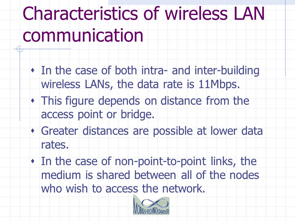 Characteristics of wireless LAN communication In the case of both intra- and inter-building wireless LANs, the data rate is 11Mbps. This figure depend